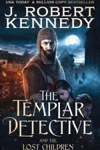 The Templar Detective and the Lost Children (Book #7)