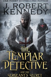 The Templar Detective and the Sergeant's Secret (The Templar Detective Thrillers, #3)